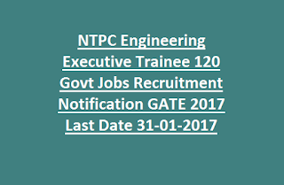 NTPC Engineering Executive Trainee 120 Govt Jobs Recruitment Notification GATE 2017 Last Date 31-01-2017