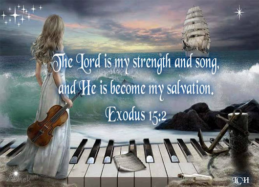 The Lord is my strength and song, and He is become my salvation