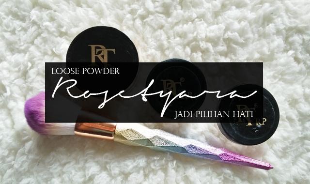 Loose Powder Rosetyara Jadi Pilihan Hati