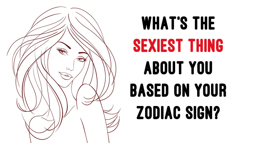 Which zodiac sign is the sexiest