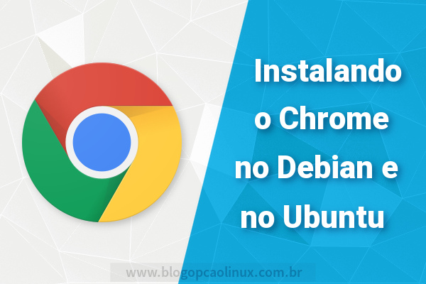 Instalando o Google Chrome no Ubuntu e no Debian