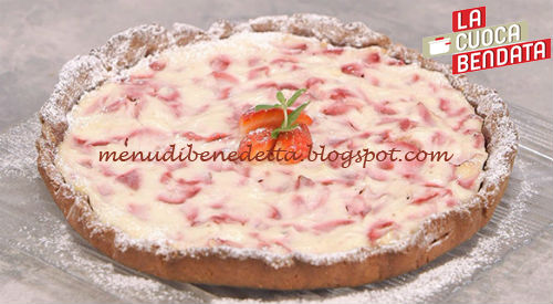 La Cuoca Bendata - Crostata alla crema di nocciola ricotta e fragole ricetta Parodi