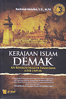 Buku Kerajaan Islam Demak - Api Revolusi Islam Di Tanah Jawa (1518 - 1549)