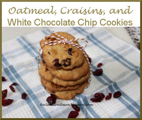 Eclectic Red Barn: Oatmeal, Craisins and White Choc Chip Cookies