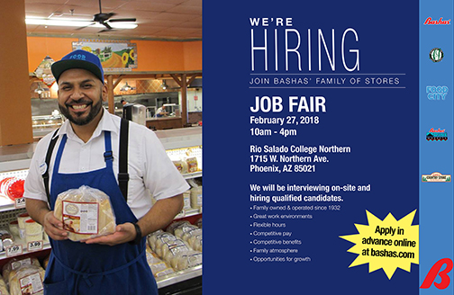 Image of a Food City employee smiling.  Event poster: Poster for job fair.  Images of Bashas family of stores logos.  Text: We're hiring.  Join Bashas' Family of Stores.  Job Fair, Tuesday, Feb. 27, 10 a.m. – 4 p.m. Rio Salado College 1715 W. Northern Ave., Phoenix, AZ 85021. We will be interviewing on-site and hiring qualified candidates. On-site hiring for 100+ positions • Family owned & operated since 1932 • Great work environments • Flexible hours • Competitive pay • Competitive benefits • Family atmosphere • Opportunities for growth  Apply in advance now at bashas.com.