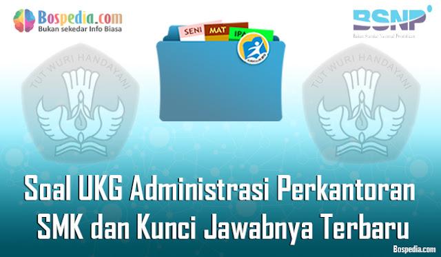 Lengkap - 20+ Contoh Soal UKG Administrasi Perkantoran SMK dan Kunci Jawabnya Terbaru