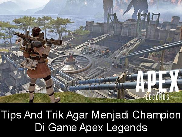 Tips And Trik Agar Menjadi Champion Di Game Apex Legends