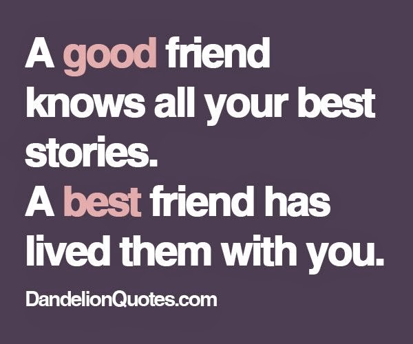 A Good Friend Quote: A Good Friend Knows All Your Best Stories. A Best Friend