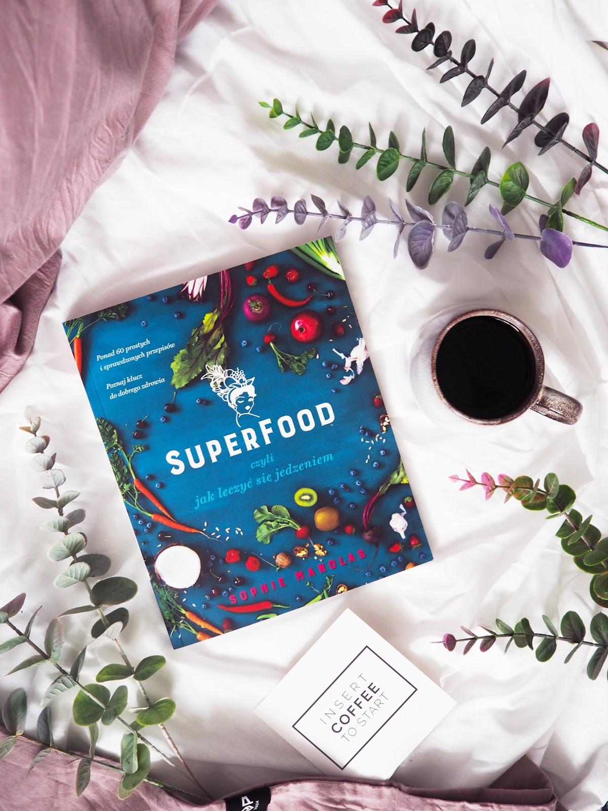 SUPERFOOD, CZYLI JAK LECZYĆ SIĘ JEDZENIEM SOPHIE MANOLAS