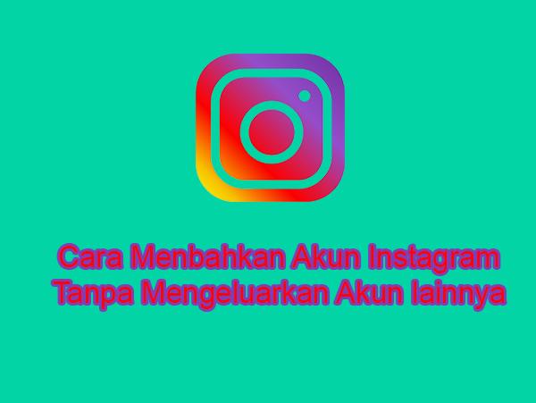 Cara Mudah Menambahkan Akun Instagram Tanpa Harus Mengeluarkan Akun lainnya