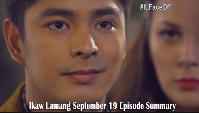 Ikaw Lamang September 19 Episode Summary: The Face Off