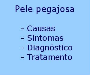Pele pegajosa causas sintomas diagnóstico tratamento prevenção