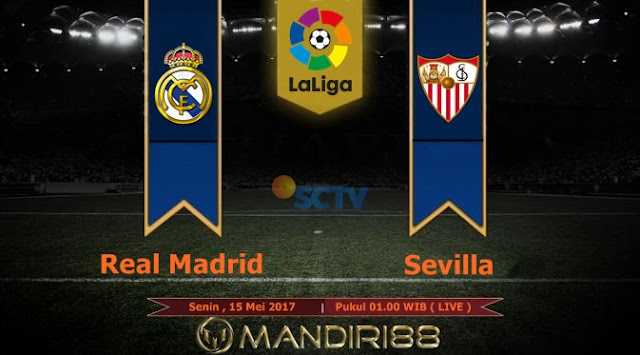 Prediksi Bola : Real Madrid Vs Sevilla , Senin 15 Mei 2017 Pukul 01.00 WIB @ SCTV