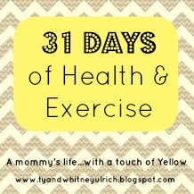A mommy's life...with a touch of Yellow- 31 days of health and Exercise