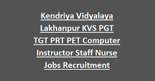 Kendriya Vidyalaya Lakhanpur KVS PGT TGT PRT PET Computer Instructor Staff Nurse Jobs Recruitment Notification