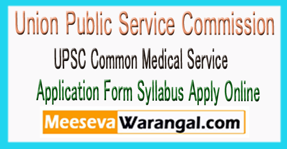 UPSC CMS Common Medical Service Notification 2018 Application Form Syllabus Apply Online