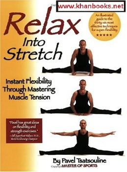 Relax into Stretch: Instant Flexibility Through Mastering By Pavel Tsatsouline