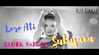 Lirik Lagu Loro Ati - Suliyana