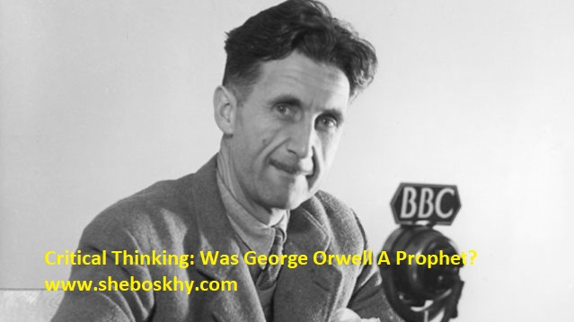 Critical Thinking: Was George Orwell A Prophet?