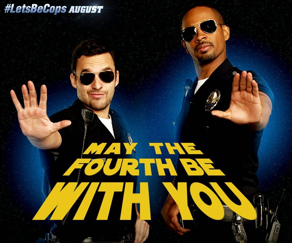 lets be cops-may the fourth be with you