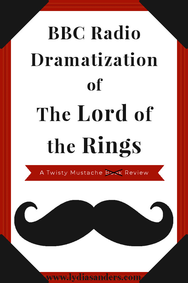 BBC Dramatized Radio Broadcast of The Lord of the Rings | Lydia Sanders #TwistyMustacheReviews