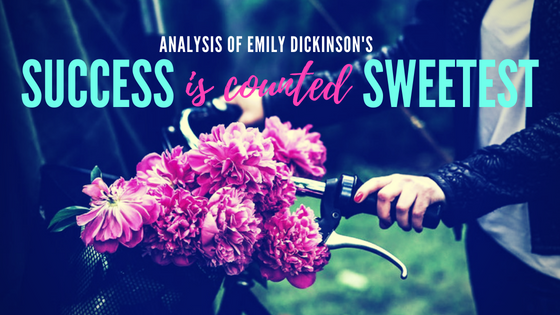 Success is counted sweetest (#112) by Emily Dickinson- Analysis