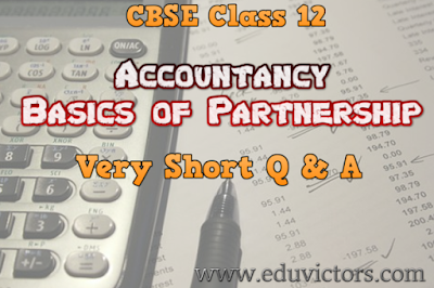 Class 12 - Accountancy - Basics of Partnership - Short Questions and Answers (#cbsenotes)(#eduvictors)