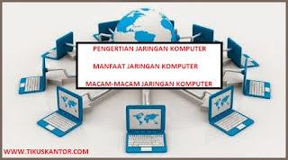Pengertian Manfaat dan Macam-Macam Jaringan Komputer (Terlengkap)