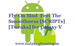 Fly-On Mod V1.1 Feel The Smoothness [SCRIPTs][Tweaks] for Galaxy Y [ Complete Update]