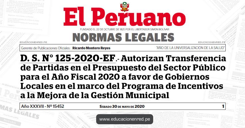 D. S. N° 125-2020-EF.- Autorizan Transferencia de Partidas en el Presupuesto del Sector Público para el Año Fiscal 2020 a favor de Gobiernos Locales en el marco del Programa de Incentivos a la Mejora de la Gestión Municipal