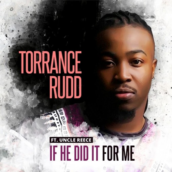 Music: If He Did It for Me - Torrance Rudd (feat. Uncle Reece)
