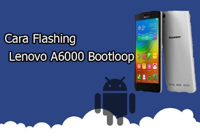 Cara Flashing Lenovo A6000 Bootloop 100% Berhasil Via QFIL