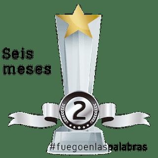 Trofeo seis meses en #fuegoenlaspalabras