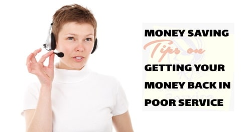Money saving tips on getting your money back in poor service.