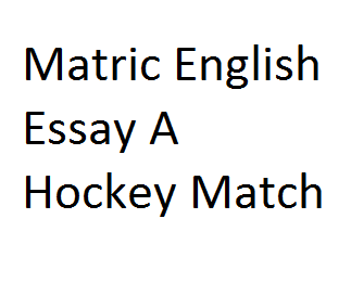 Matric English Essay A Hockey Match