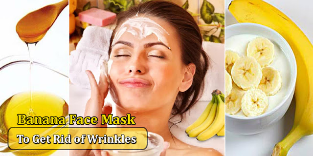 How To Use Banana Face Mask To Get Rid Of Wrinkles!