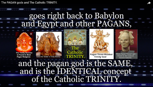 goes right back to Babylon and Egypt and other PAGANS, and the pagan god is the SAME, and is the IDENTICAL concept of the Catholic TRINITY.