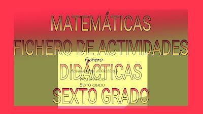 FICHERO DE ACTIVIDADES DIDÁCTICAS SEXTO GRADO - MATEMÁTICAS