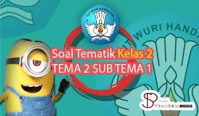 √Latihan Soal K13 TEMATIK Kelas 2 Tema 2 Subtema 1 dan Jawaban (+Doc)