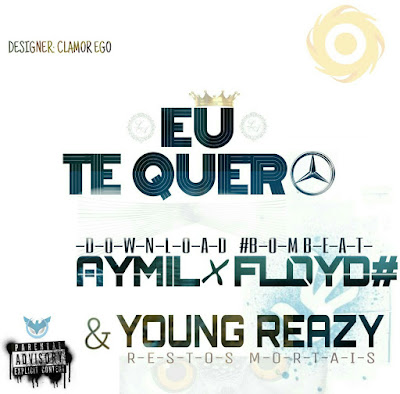 Aymil - Eu te Quero ( Feat. Floyd & Young Reazy ) ( Download )