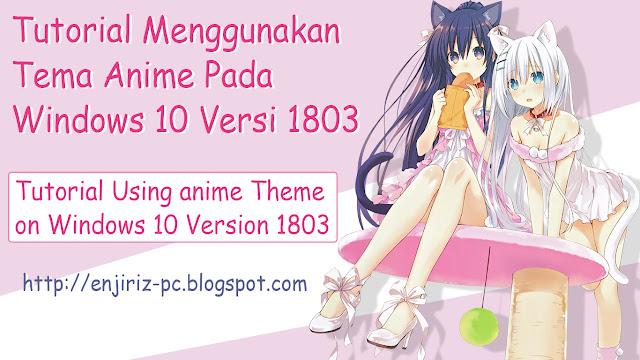 Tutorial Using Anime Theme Windows 10 Version 1803