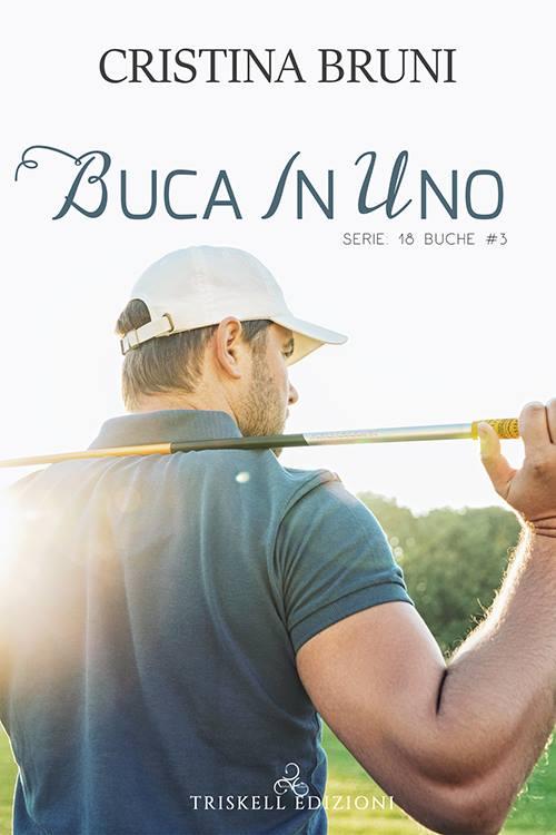 """Libri in uscita: """"Buca in uno"""" (Serie 18 buche #3) di Cristina Bruni"""