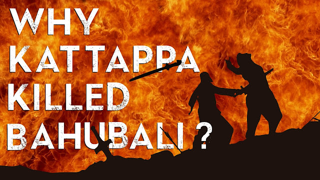 Reason Why Kattappa kill Baahubali? Mystery real answer
