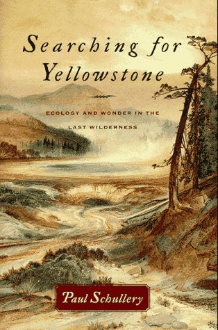 Searching for Yellowstone  Ecology and Wonder in the Last Wilderness by Paul Schullery