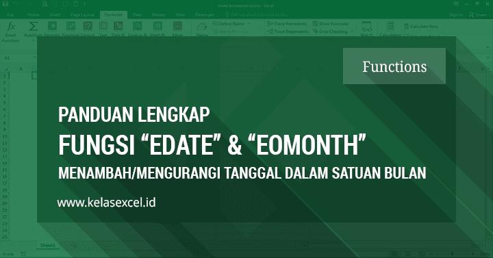 Fungsi EDATE & EOMONTH: Menambah atau Mengurangi Tanggal Dalam Satuan Bulan di Excel