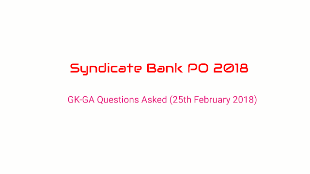 Syndicate Bank PO 2018 Exam (25th February 2018, 1st & 2nd Shift) GK-GA Questions Asked in the exam.