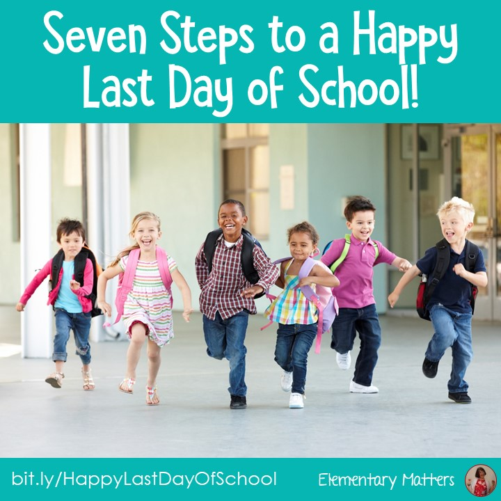 Elementary Matters: Seven Steps To A Happy Last Day Of