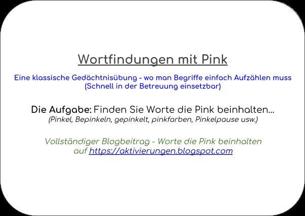 Denkspiel, Gedächtnistraining, Aktivierungsidee, Beschäftigung, Abfrage, Worte die mit Pink beginnen und auf Pink enden