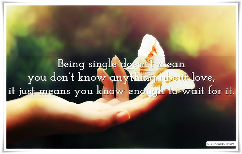 Being Single Doesn't Mean You Don't Know Anything About Love, Picture Quotes, Love Quotes, Sad Quotes, Sweet Quotes, Birthday Quotes, Friendship Quotes, Inspirational Quotes, Tagalog Quotes
