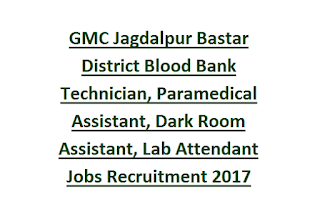 GMC Jagdalpur Bastar District Blood Bank Technician, Paramedical Assistant, Dark Room Assistant, Lab Attendant Jobs Recruitment 2017